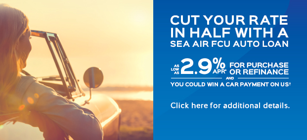Cut Your Rate in Half with a Sea Air FCU Auto Loan - as low as 2.9%APR* for purchase or refinance and you could win a car payment on us!
