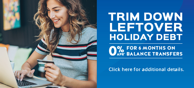Trim Down Leftover Holiday Debt - 0% APR* for 6 months on balance transfers