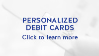 Personalized Debit Cards - Click to learn more