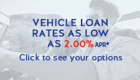 Vehicle Loan Rates as low as 2.00% APR* - Click to see your options