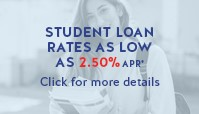 Student Loan Rates as low as 2.50% APR* - Click for more details