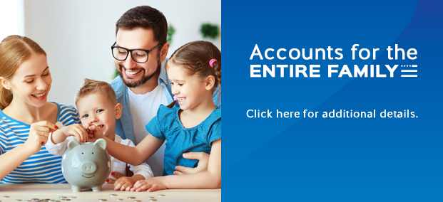 Accounts for the ENTIRE FAMILY. Click for details.