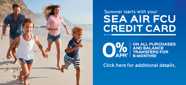 Summer starts with your SEA AIR FCU CREDIT CARD - 0% on all purchases and balance transfers for 6 months!